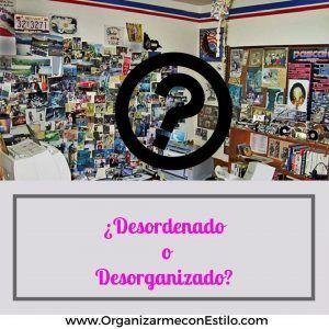 Desordenado o desorganizado